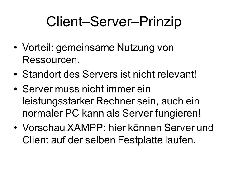 Client–Server–Prinzip Vorteil: gemeinsame Nutzung von Ressourcen. Standort des Servers ist nicht relevant! Server muss nicht immer ein leistungsstarke