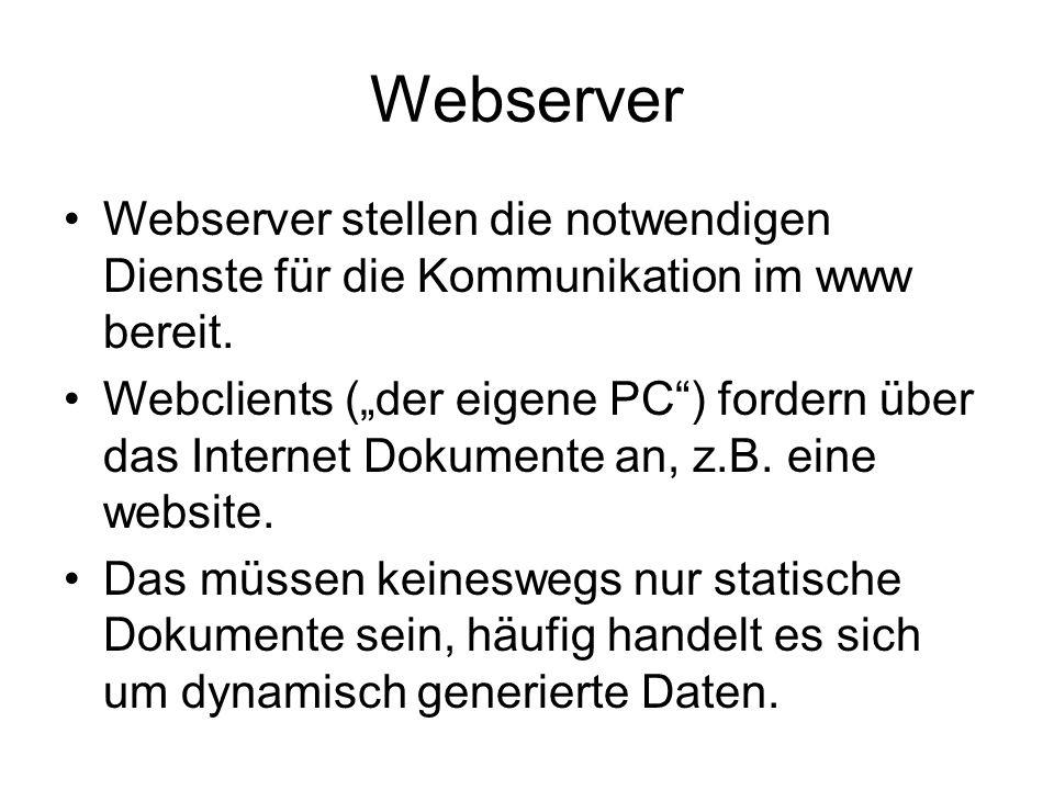 """Webserver Webserver stellen die notwendigen Dienste für die Kommunikation im www bereit. Webclients (""""der eigene PC"""") fordern über das Internet Dokume"""