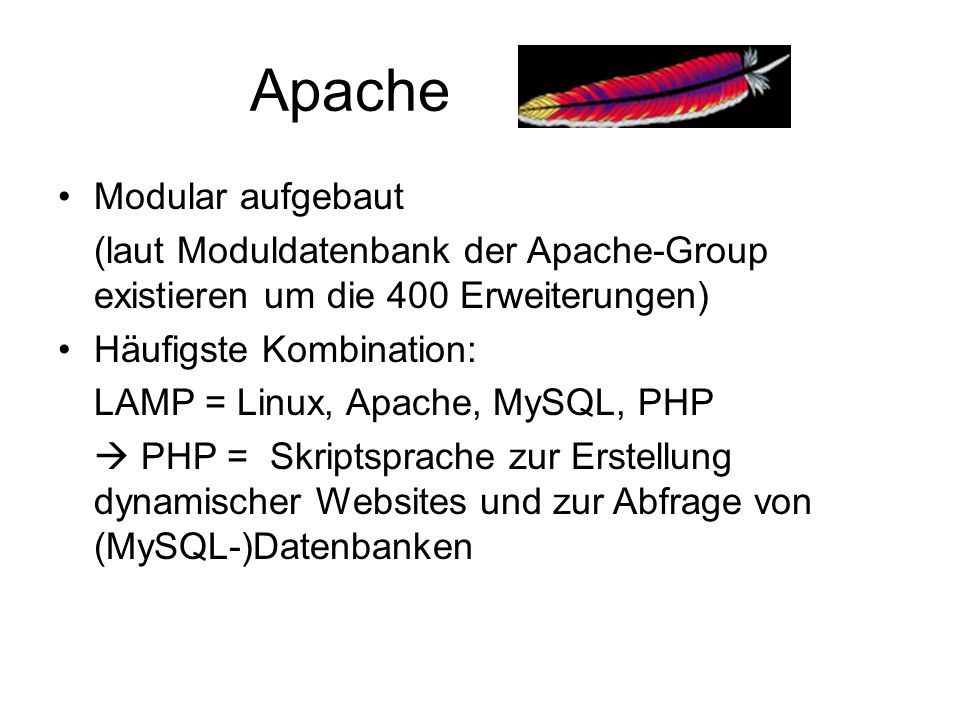 Apache Modular aufgebaut (laut Moduldatenbank der Apache-Group existieren um die 400 Erweiterungen) Häufigste Kombination: LAMP = Linux, Apache, MySQL