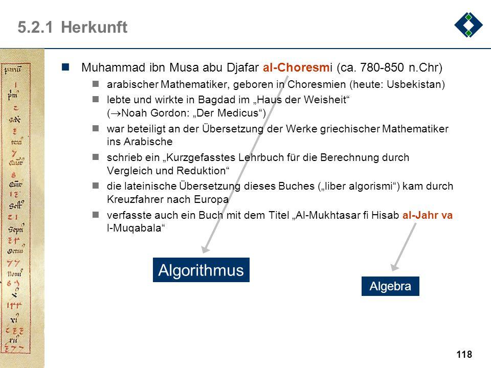 117 5.2Definition Der Begriff des Algorithmus ist zentral in der Informatik und soll in diesem Unterkapitel formal definiert werden Inhalt 1.Herkunft