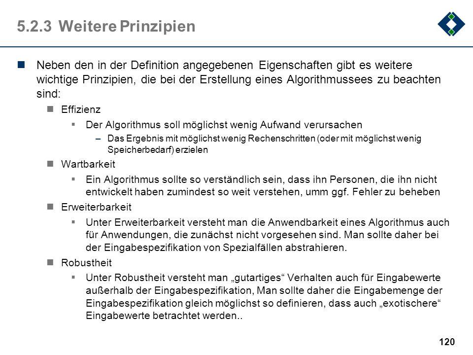 119 5.2.2Der Algorithmus: Definition Ein Algorithmus (algorithm) ist die Beschreibung eines Verfahrens, um aus gewissen Eingabegrößen bestimmte Ausgab