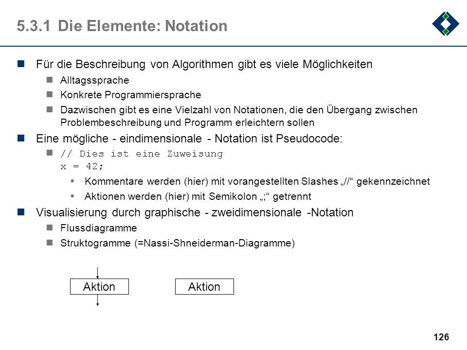 125 5.3.1Die Elemente: Aus dem Beispiel Zuweisungen Berechnungen Mathematische Grundoperationen komplexe Funktionen... Bedingte Ausführungen Schleife.