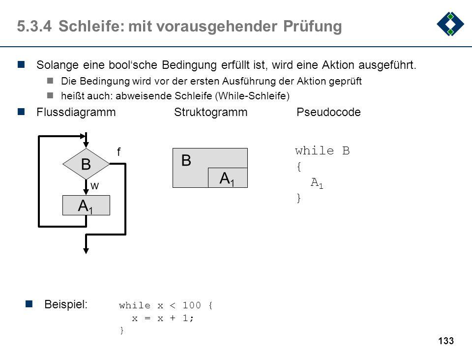 132 5.3.3Auswahl : mehrfache Alternative In Abhängigkeit einer Bedingung (mit mehreren möglichen Werten w 1, w 2,..., w n ) wird eine Aktion aus einer