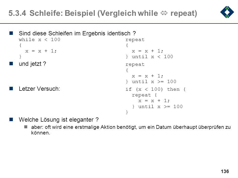 135 5.3.4Schleife: Beispiel (abweisende Schleife) Untersuche ob eine gegebene natürliche Zahl Primzahl ist. p > 2 ist Primzahl, falls sie durch kein t