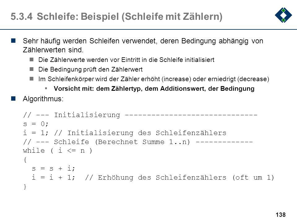 137 5.3.4Schleife: Beispiel (Vergleich repeat  while) Ausdrucken einer Datei repeat { x > Drucker; } until x == eof //endoffile... das Ganze als whil