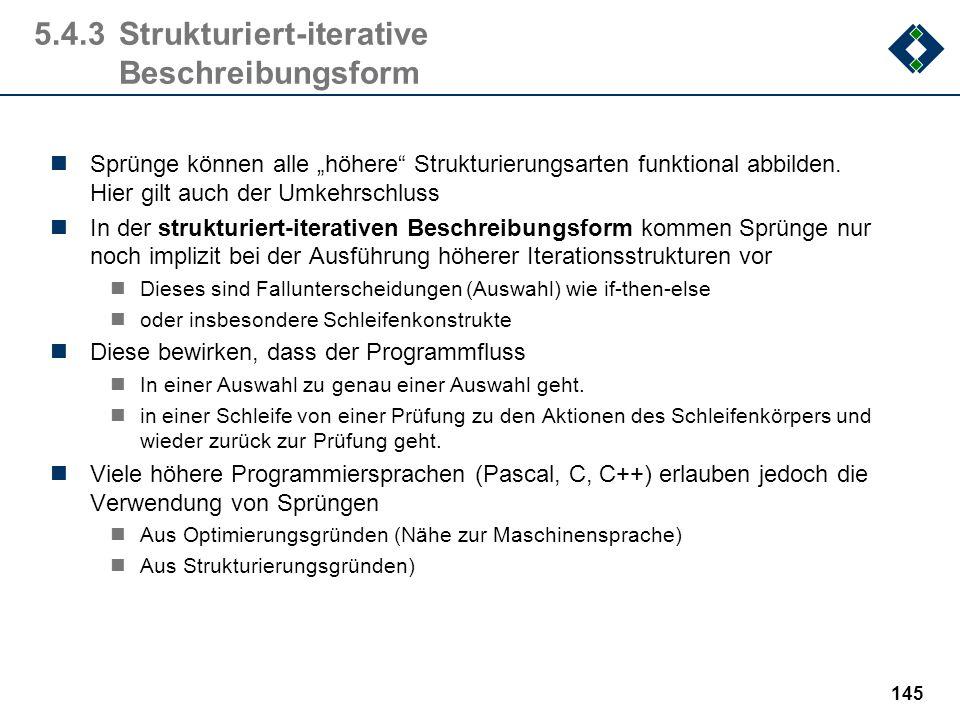 144 5.4.2Strukturierung durch Sprung Anwendung von Sprüngen ist sehr gefährlich! Sprünge strukturieren komplexe Programm nicht ausreichend - der Steue