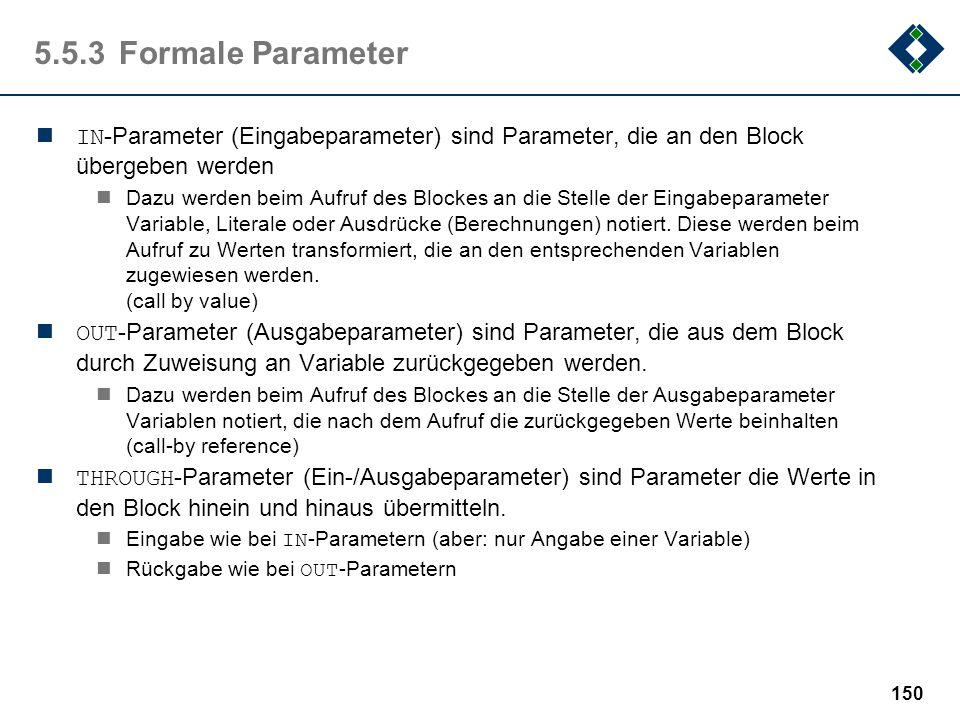 149 5.5.2Notation Ein Block ist die Zusammenfassung von Aktionen und wird wie folgt beschrieben: Pseudocode: blockname (IN: x 1 :Type 1, … ; OUT: y 1