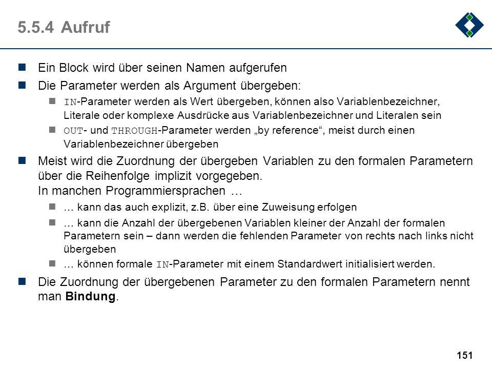 150 5.5.3Formale Parameter IN -Parameter (Eingabeparameter) sind Parameter, die an den Block übergeben werden Dazu werden beim Aufruf des Blockes an d