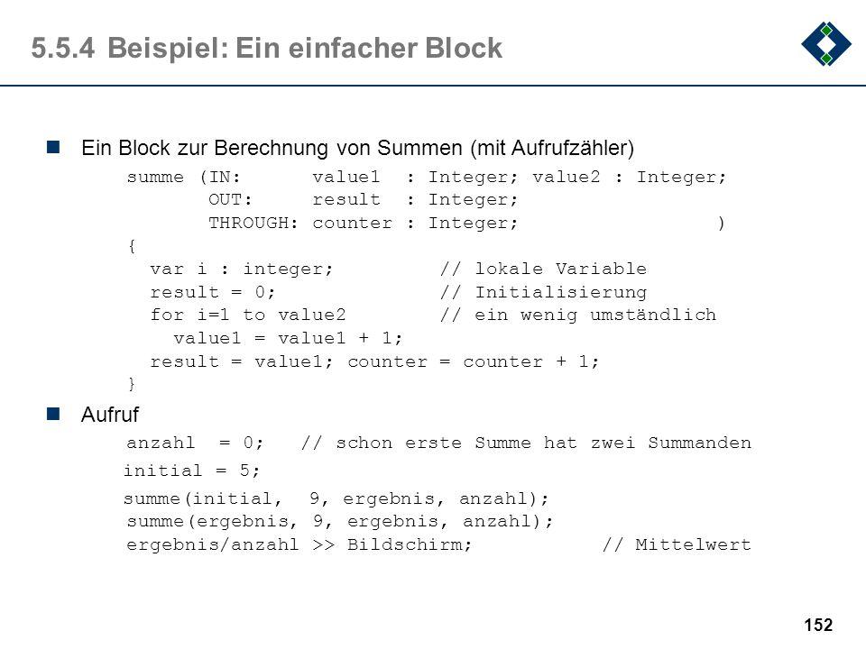 151 5.5.4Aufruf Ein Block wird über seinen Namen aufgerufen Die Parameter werden als Argument übergeben: IN -Parameter werden als Wert übergeben, könn