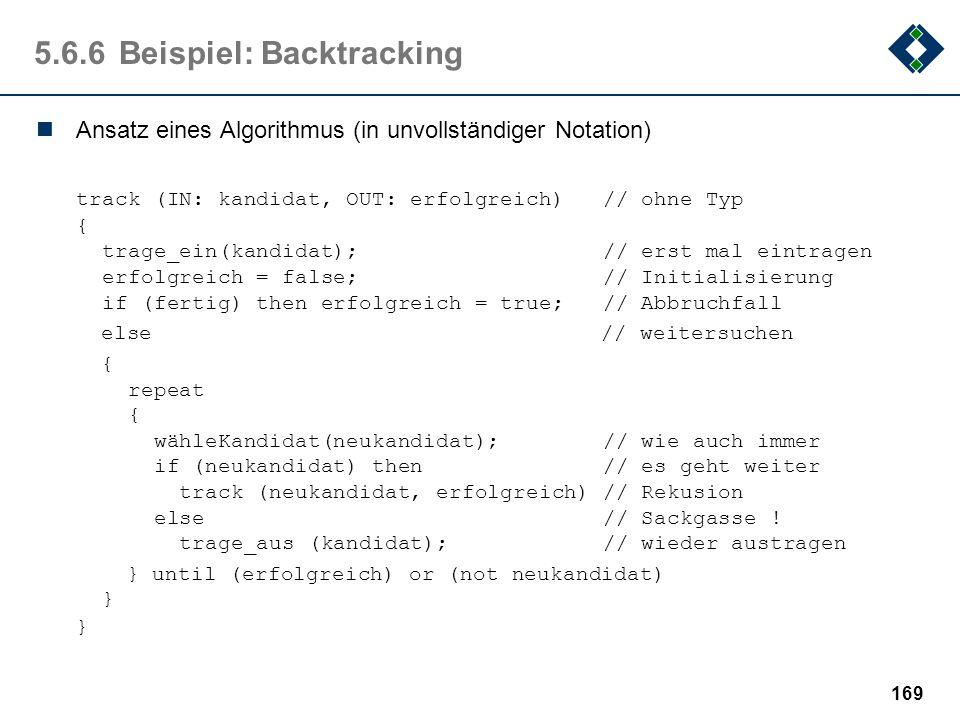 168 5.6.6Beispiel: Backtracking Weg des Springers Gegeben sei ein n x n Spielbrett (z.B. n=8). Ein Springer - der nach den Schachregeln bewegt werden