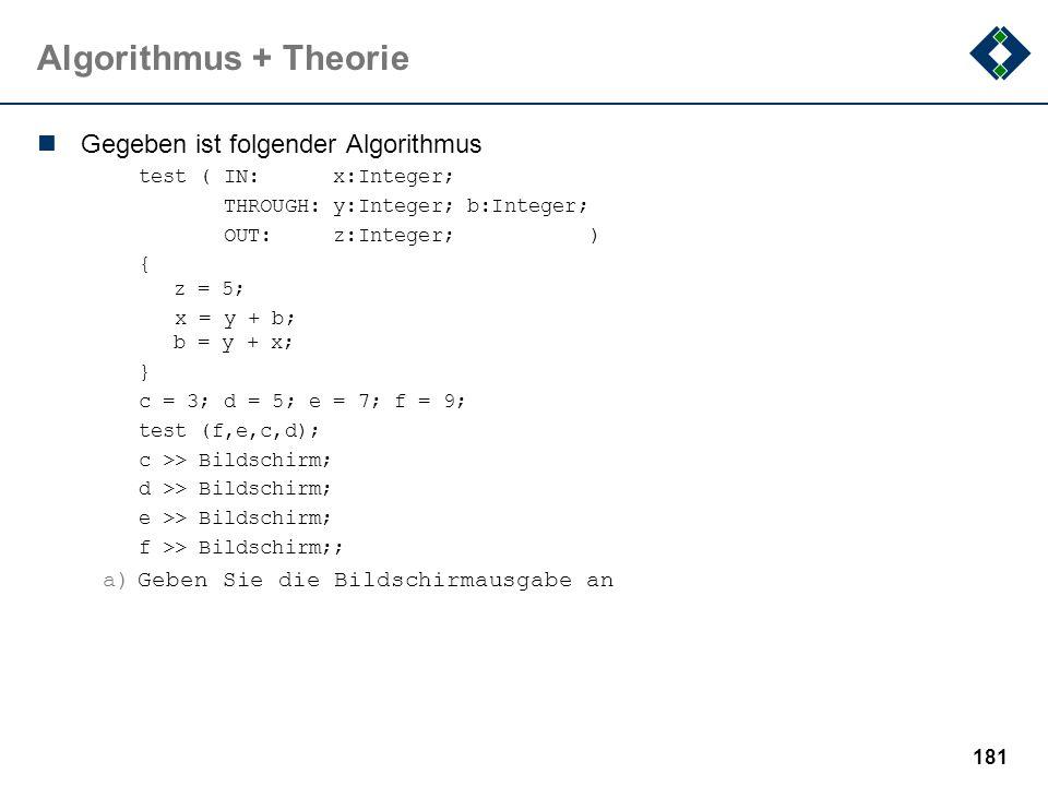 180 Algorithmus + Theorie Gegeben ist folgender Algorithmus: x=a, y=5; while (x>0) { y = y+1; x = x-1; } a)Formen sie die while Schleife in eine repea