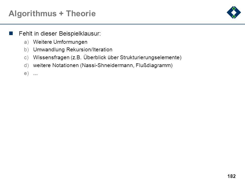 181 Algorithmus + Theorie Gegeben ist folgender Algorithmus test ( IN: x:Integer; THROUGH: y:Integer; b:Integer; OUT: z:Integer; ) { z = 5; x = y + b;