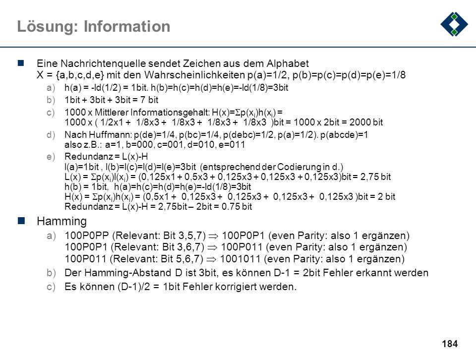 183 Lösung: Informatik Information erfassen über: Kamera, Tastatur, Maus, Datenleitung, Tastsensoren, Gehirnsensoren,... Information Transportieren üb