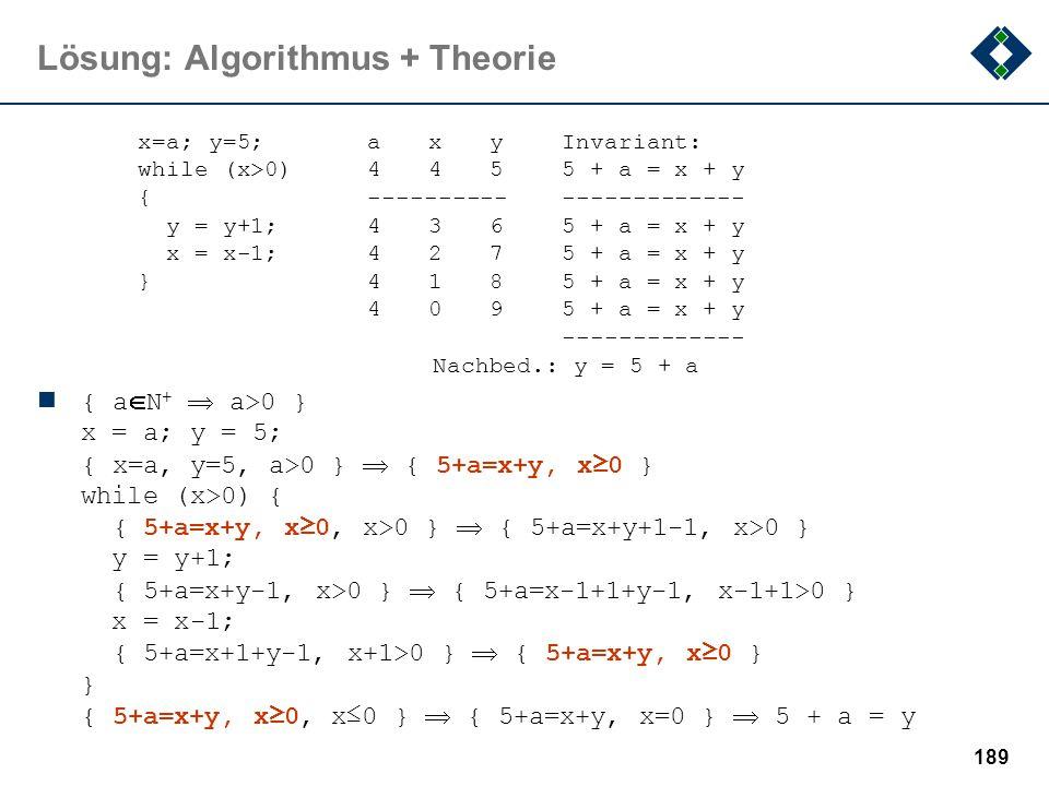 188 Lösung: Algorithmus + Theorie Umformung der while-Schleife: a)Als repeat-Schleife: x=a; y=5; if (x>0) { repeatdo {{ y = y+1; y = y+1; x = x–1; x =