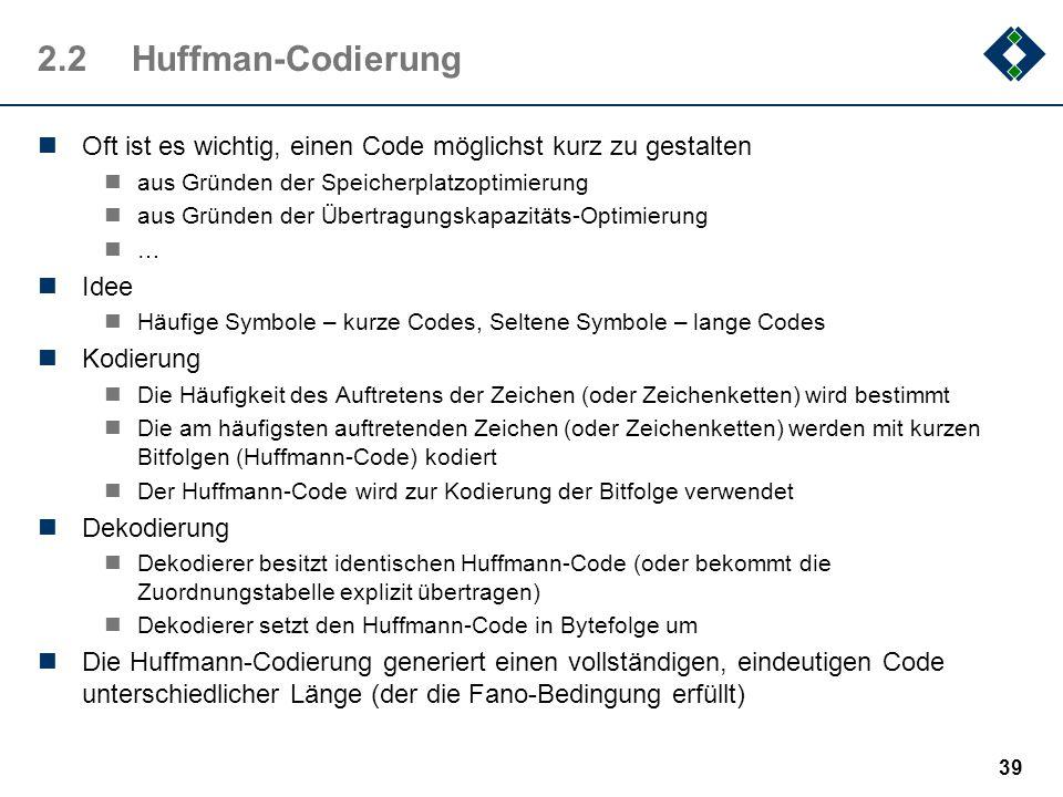 """38 2.1.7Codierungsarten Die Entropiekodierung kodiert ungeachtet der zugrundliegenden Information und betrachtet die zu komprimierten Daten als """"reine"""