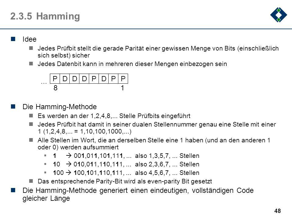 47 2.3.4Fehlerkorrektur Fehler, bei denen höchsten (D-1)/2 Bits gestört sind, können sicher korrigiert werden einige andere Fehler können, müssen aber