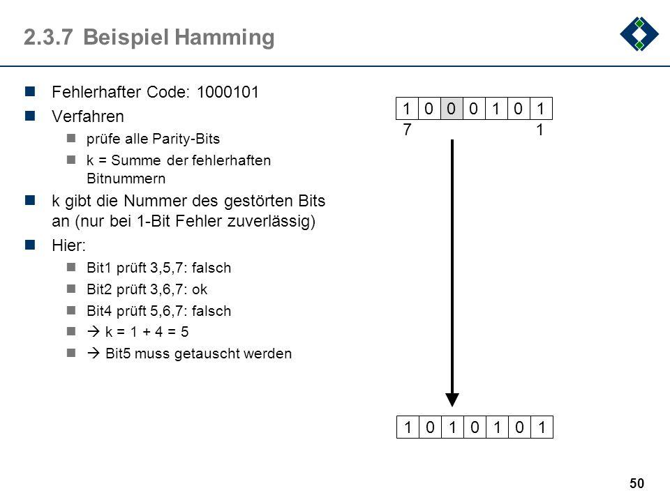 49 2.3.6Beispiel Hamming zu kodieren: 1011 Prüfbit 1 (001) relevant 011,101,111 also Bit 3,5,7 Summe = 3  Bit setzen Prüfbit 2 (010) relevant 011,110