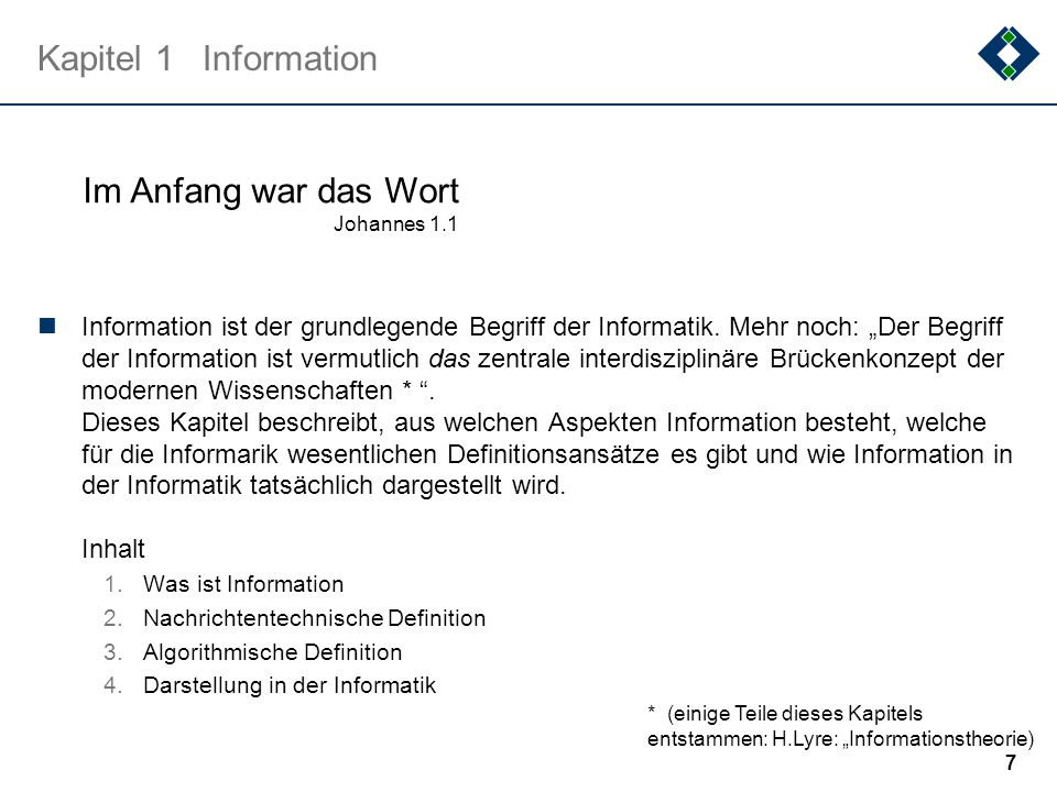 7 Kapitel 1Information Information ist der grundlegende Begriff der Informatik.