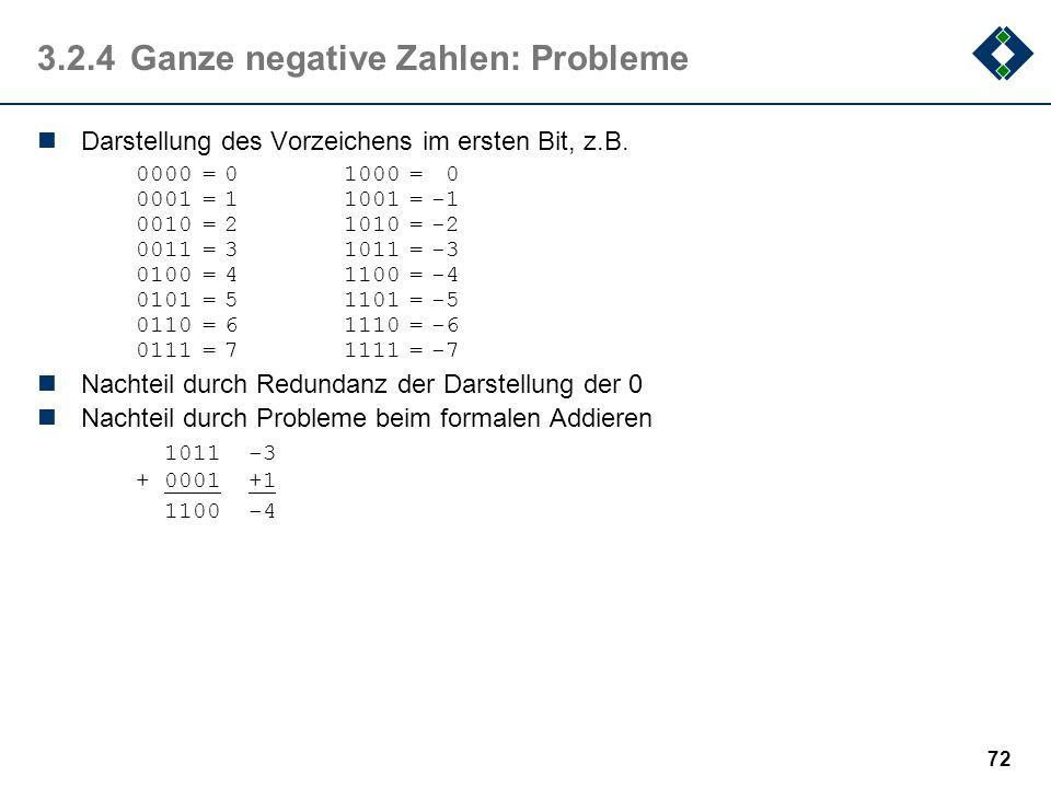 71 3.2.3Ganze positive Zahlen Positive ganze Zahlen werden meist direkt in ihrer binären Darstellung kodiert. Die BCD (Binary Coded Digits) - Darstell