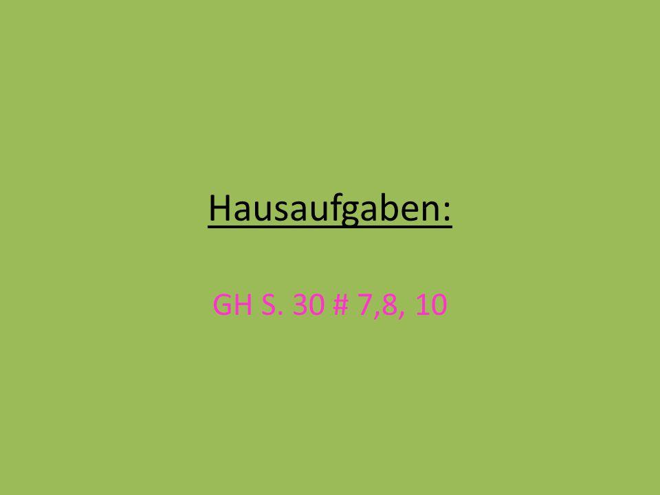 Hausaufgaben: GH S. 30 # 7,8, 10