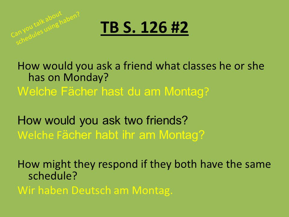 TB S.126 #3 Say when these people have these classes Can you use a schedule To talk about time.