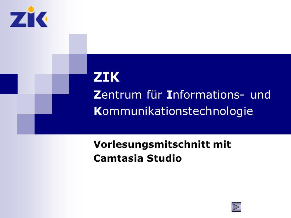 ZIK Zentrum für Informations- und Kommunikationstechnologie Vorlesungsmitschnitt mit Camtasia Studio