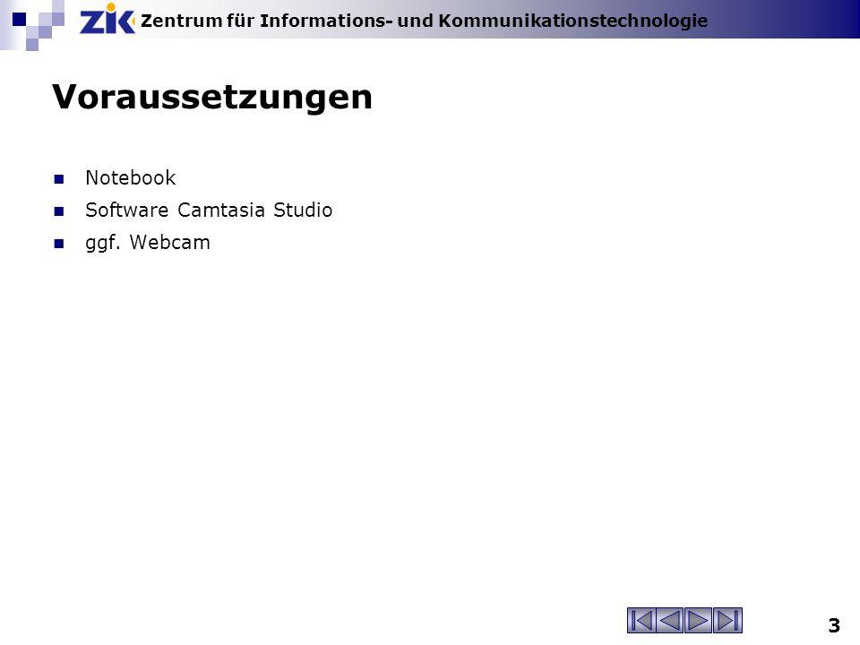 Zentrum für Informations- und Kommunikationstechnologie 3 Voraussetzungen Notebook Software Camtasia Studio ggf.