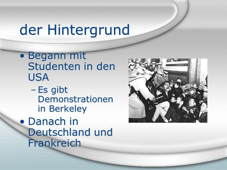 der Hintergrund Begann mit Studenten in den USA –Es gibt Demonstrationen in Berkeley Danach in Deutschland und Frankreich Begann mit Studenten in den USA –Es gibt Demonstrationen in Berkeley Danach in Deutschland und Frankreich