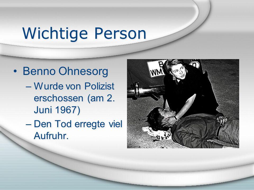 Wichtige Person Benno Ohnesorg –Wurde von Polizist erschossen (am 2.
