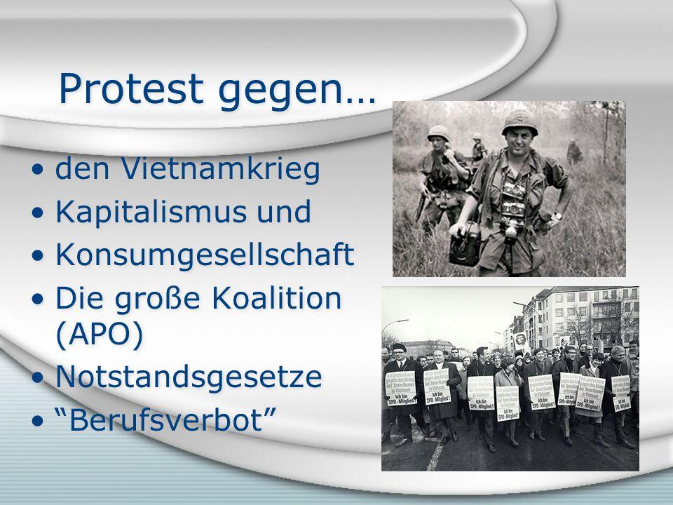 Protest gegen… den Vietnamkrieg Kapitalismus und Konsumgesellschaft Die große Koalition (APO) Notstandsgesetze Berufsverbot den Vietnamkrieg Kapitalismus und Konsumgesellschaft Die große Koalition (APO) Notstandsgesetze Berufsverbot