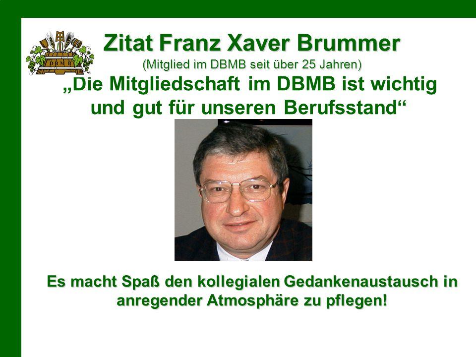 """Zitat Franz Xaver Brummer (Mitglied im DBMB seit über 25 Jahren) """"Die Mitgliedschaft im DBMB ist wichtig und gut für unseren Berufsstand"""" Es macht Spa"""