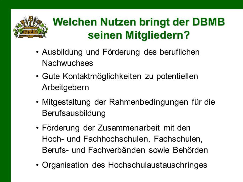 Welchen Nutzen bringt der DBMB seinen Mitgliedern? Ausbildung und Förderung des beruflichen Nachwuchses Gute Kontaktmöglichkeiten zu potentiellen Arbe