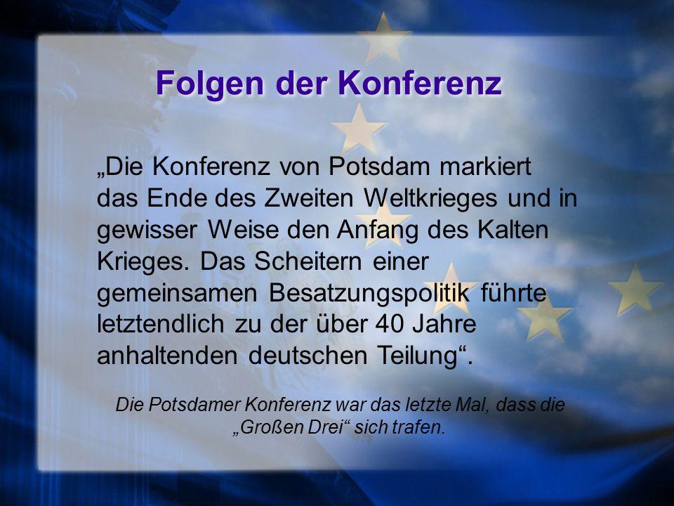 """Folgen der Konferenz """"Die Konferenz von Potsdam markiert das Ende des Zweiten Weltkrieges und in gewisser Weise den Anfang des Kalten Krieges."""