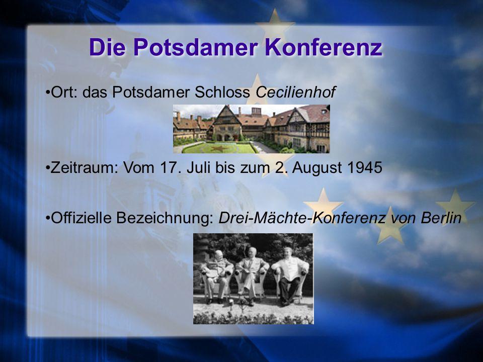 Die Potsdamer Konferenz Ort: das Potsdamer Schloss Cecilienhof Zeitraum: Vom 17.