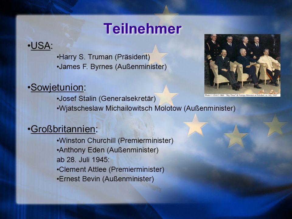 Teilnehmer USA: Harry S.Truman (Präsident) James F.