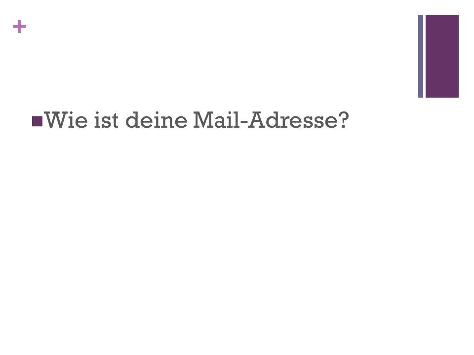 + Wie ist deine Mail-Adresse