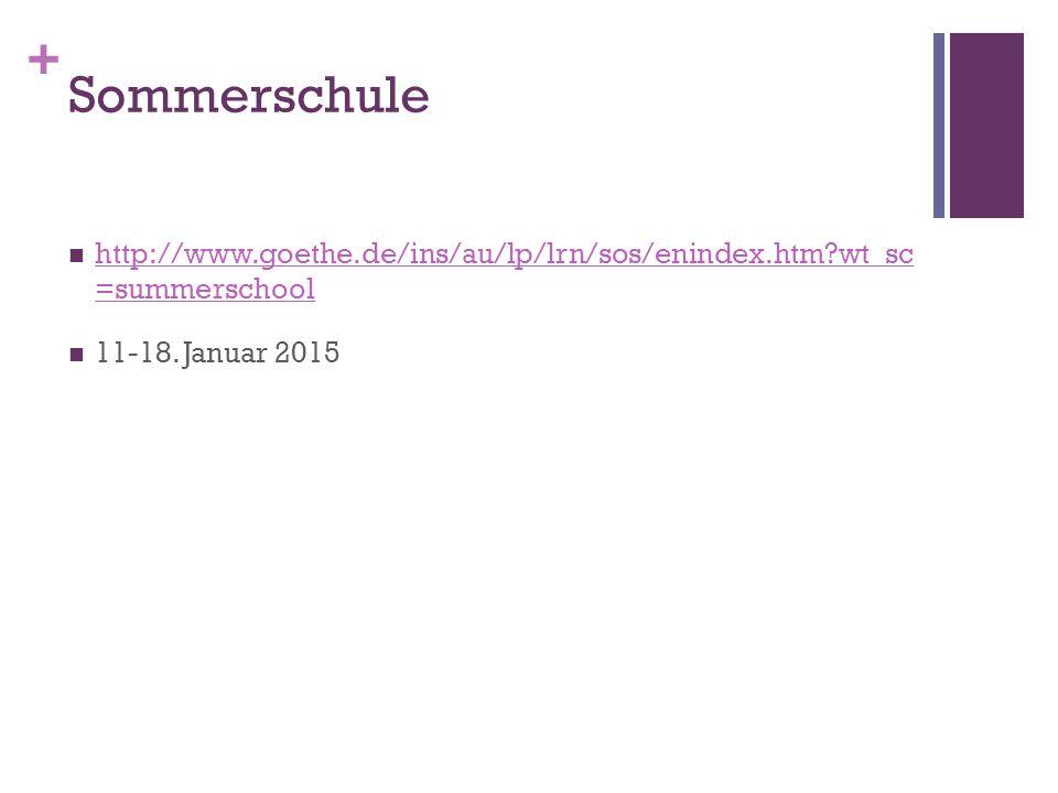 + Sommerschule http://www.goethe.de/ins/au/lp/lrn/sos/enindex.htm wt_sc =summerschool http://www.goethe.de/ins/au/lp/lrn/sos/enindex.htm wt_sc =summerschool 11-18.