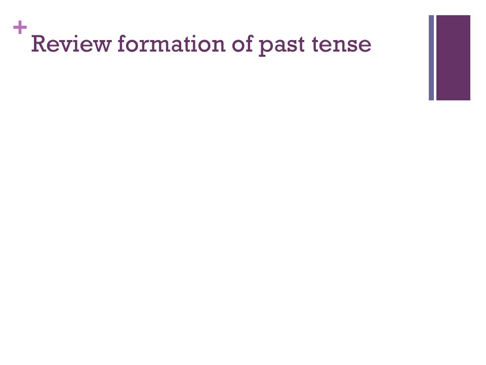 + Review formation of past tense