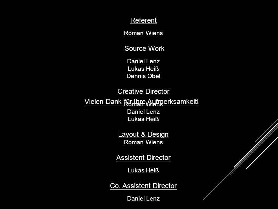Vielen Dank für Ihre Aufmerksamkeit! Referent Roman Wiens Source Work Daniel Lenz Lukas Heiß Dennis Obel Creative Director Roman Wiens Daniel Lenz Luk