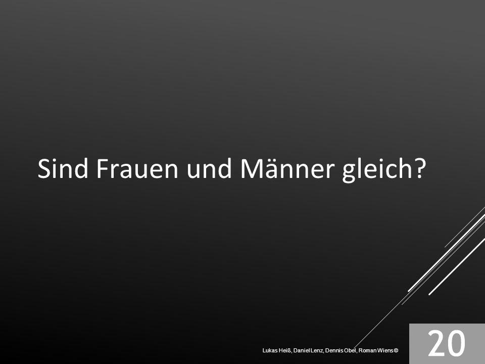 Sind Frauen und Männer gleich? Lukas Heiß, Daniel Lenz, Dennis Obel, Roman Wiens ©