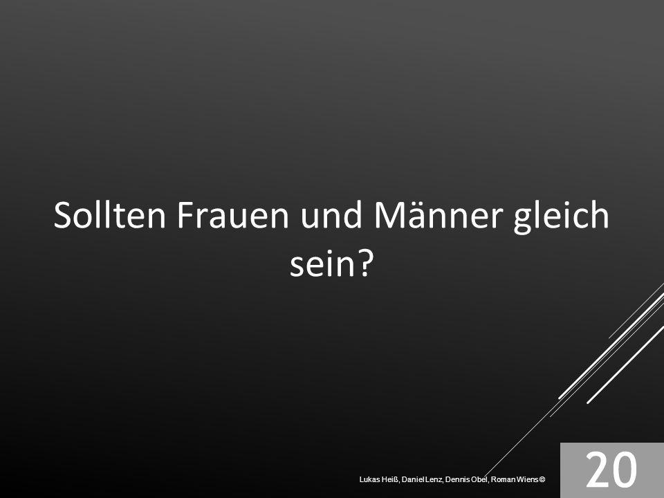 Sollten Frauen und Männer gleich sein? Lukas Heiß, Daniel Lenz, Dennis Obel, Roman Wiens ©