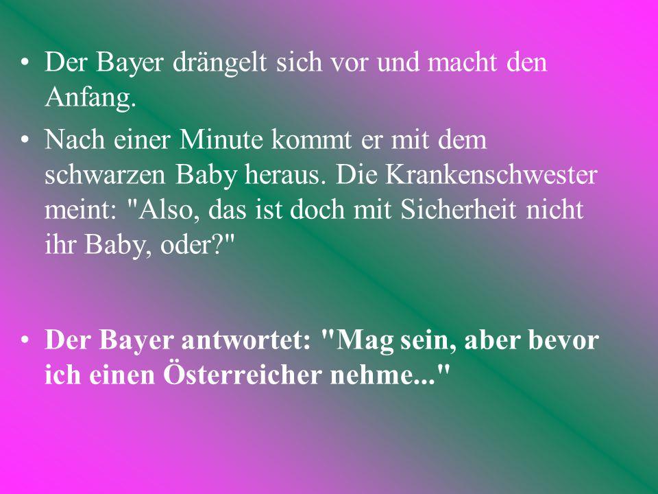 Ein Bayer, ein Österreicher und ein Schwarzer warten im Kreißsaal des Krankenhauses ganz ungeduldig auf ihren Nachwuchs. Da kommt die Krankenschwester