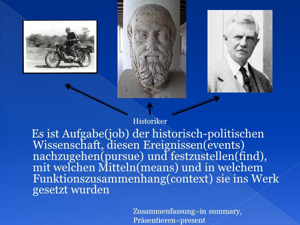 Es ist Aufgabe(job) der historisch-politischen Wissenschaft, diesen Ereignissen(events) nachzugehen(pursue) und festzustellen(find), mit welchen Mitte