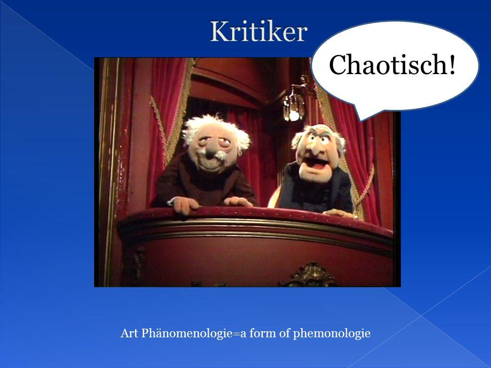 Chaotisch! Art Phänomenologie=a form of phemonologie