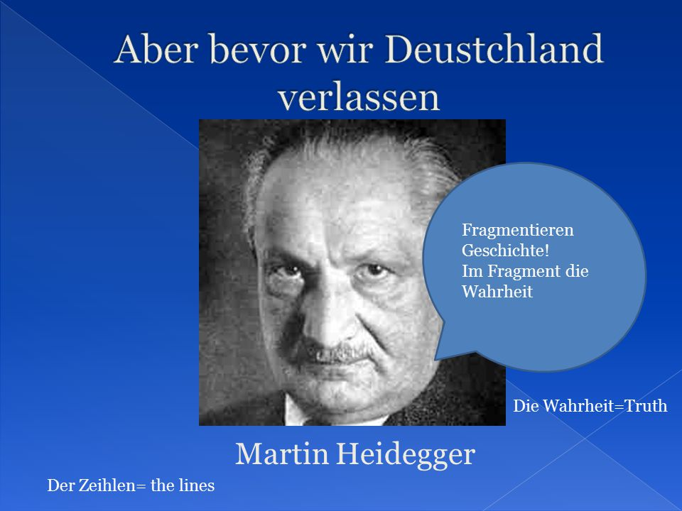 Martin Heidegger Fragmentieren Geschichte! Im Fragment die Wahrheit Der Zeihlen= the lines Die Wahrheit=Truth