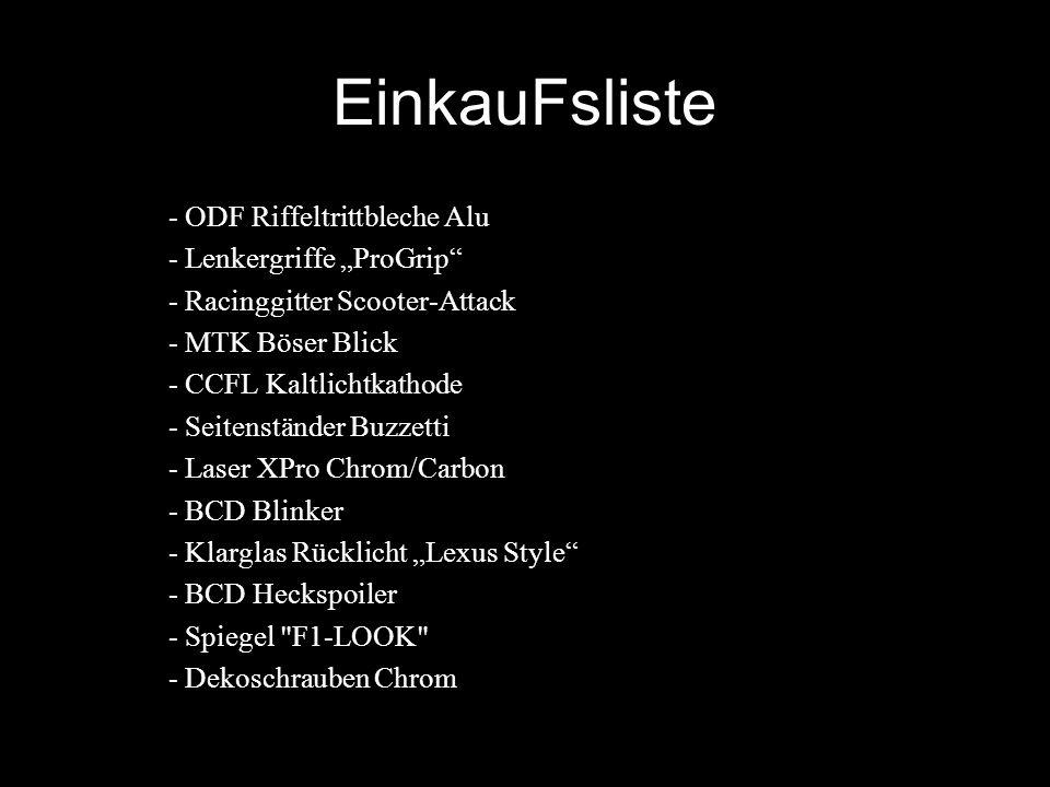 """EinkauFsliste - ODF Riffeltrittbleche Alu - Lenkergriffe """"ProGrip"""" - Racinggitter Scooter-Attack - MTK Böser Blick - CCFL Kaltlichtkathode - Seitenstä"""