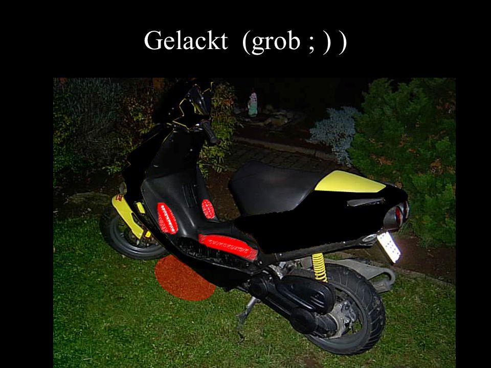 Gelackt (grob ; ) )