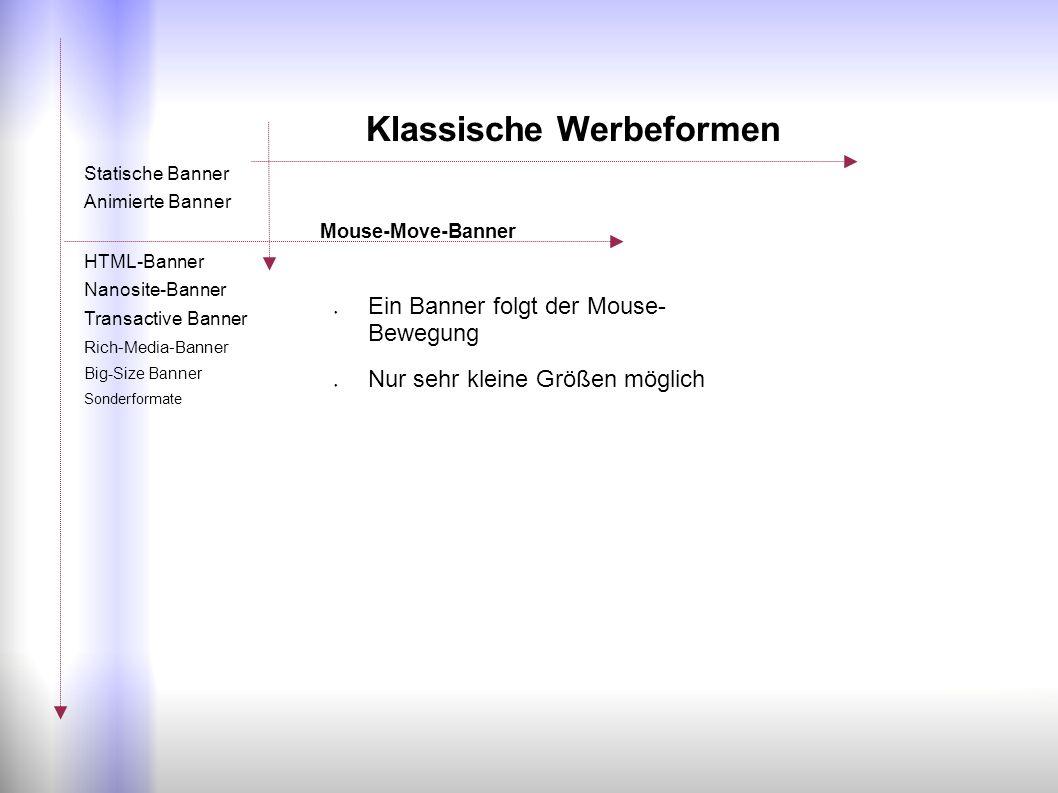 ● Ein Banner folgt der Mouse- Bewegung ● Nur sehr kleine Größen möglich Statische Banner Animierte Banner Mouse-Move-Banner HTML-Banner Nanosite-Banne