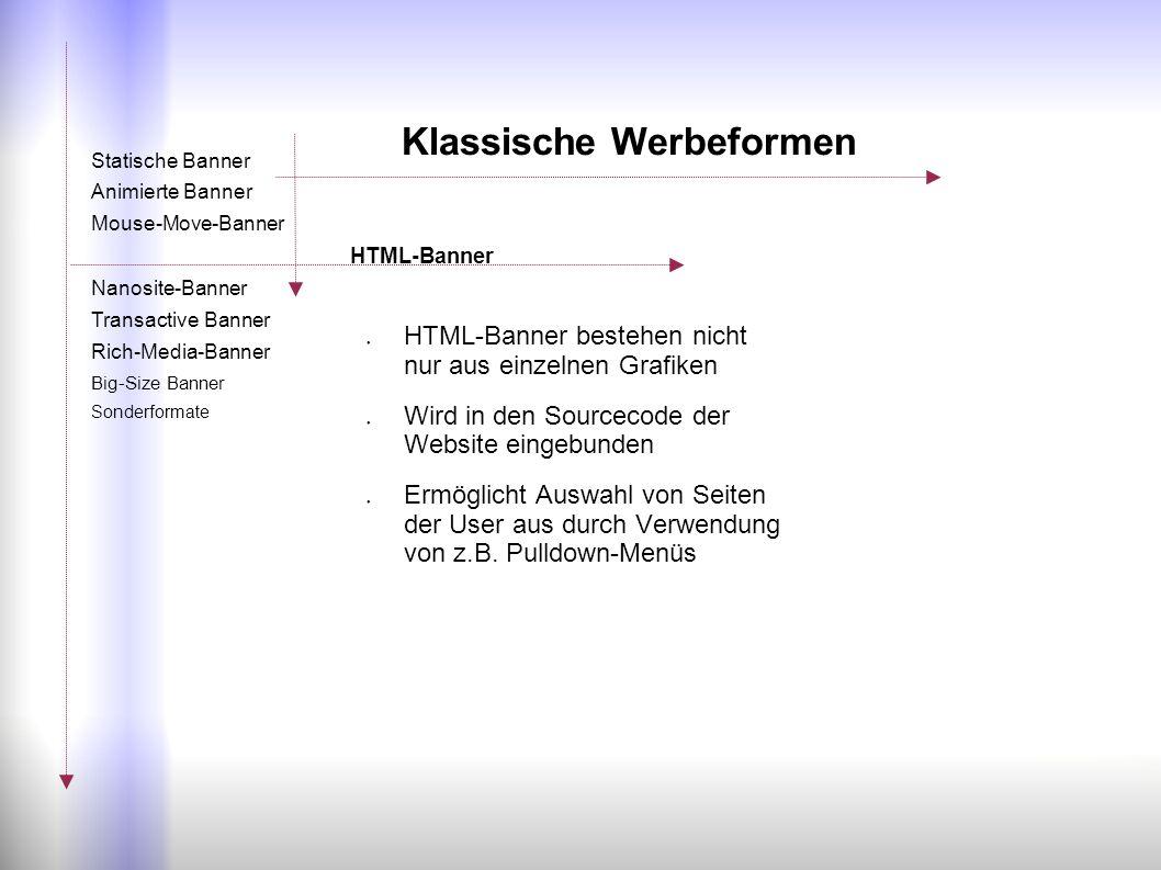 ● HTML-Banner bestehen nicht nur aus einzelnen Grafiken ● Wird in den Sourcecode der Website eingebunden ● Ermöglicht Auswahl von Seiten der User aus durch Verwendung von z.B.