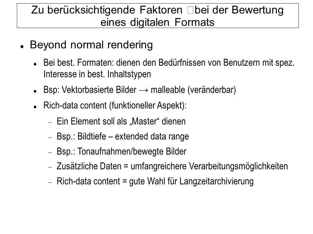 Zu berücksichtigende Faktoren bei der Bewertung eines digitalen Formats Beyond normal rendering Bei best. Formaten: dienen den Bedürfnissen von Benutz